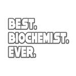 Best. Biochemist. Ever.