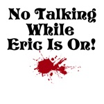 No Talking while Eric is on w/blood