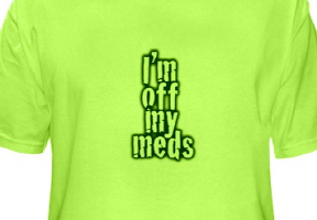 I'm Off My Meds
