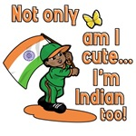 Not only am I cute I'm Indian