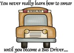 You never really know how to swear...until you become a school bus driver