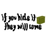 If You Hide It...They will come
