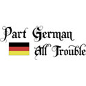 Part German All Trouble T-Shirt