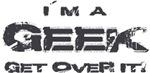 Im a geek. Get over it!