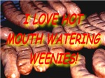 I Love Hot Mouth Watering Weenies