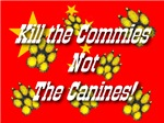 Kill the Commies Not the Canines