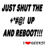 Shut The +*#@! Up and Reboot!