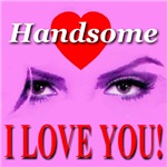 Handsome I Love You!