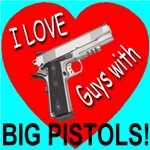 I Love Guys With Big Pistols