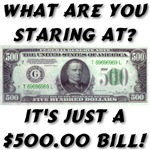 $500 Bill What Are You Staring At?