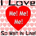 I Love Me! Me! Me! So Wait In Line!