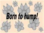 Born to hump!