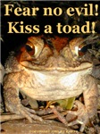 Fear no evil! Kiss a toad!