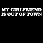 My Girlfriend is Out of Town T Shirts