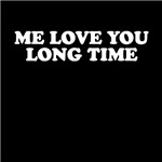 Me love you long time shirts