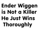 Ender Wiggen is not a killer he just wins thorough
