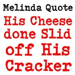 Melinda Quote His Cheese Done Slid Off His Cracker