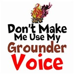 Don't Make Me Use My Grounder Voice