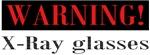 Warning. X-Ray glasses