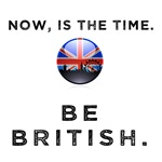 now is the time. be british.