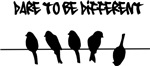 Dare to be Different birds on a wire