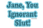 Jane, You Ignorant Slut