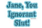 Jane, You Ignorant Slut