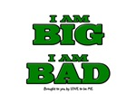 I AM BIG - I AM BAD