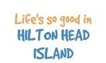 Life is so good in Hilton Head Island