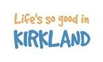 Life is so good in Kirkland