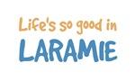 Life is so good in Laramie