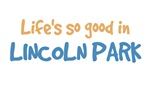 Life is so good in Lincoln Park