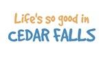 Life is so good in Cedar Falls