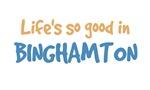 Life is so good in Binghamton
