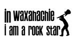 In Waxahachie I am a Rock Star