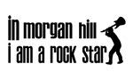 In Morgan Hill I am a Rock Star