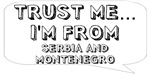 Trust me… I am from Serbia and Montenegro