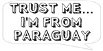 Trust me… I am from Paraguay