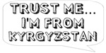 Trust me… I am from Kyrgyzstan