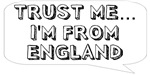 Trust me… I am from England