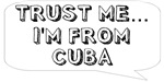 Trust me… I am from Cuba