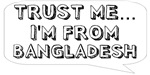 Trust me… I am from Bangladesh