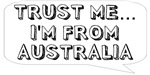 Trust me… I am from Australia