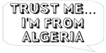 Trust me… I am from Algeria