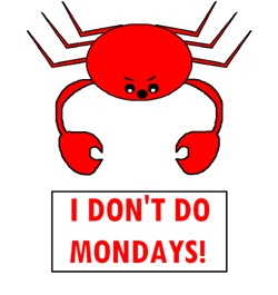 I DON'T DO MONDAYS