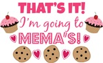 That's it! I'm going to Mema's!