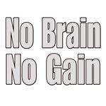 No Brain, No Gain