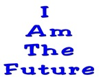 I Am the Future