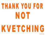 THANKS FOR NOT KVETCHING