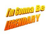 I'm Gonna Be Legendary